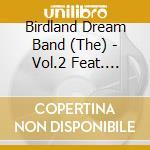 The Birdland Dream Band - Vol.2 Feat. M.Ferguson cd musicale di The birdland dream band