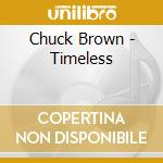 Chuck Brown - Timeless cd musicale di Brown Chuck