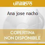 Ana jose nacho cd musicale di Meccano