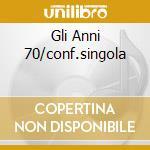 GLI ANNI 70/CONF.SINGOLA cd musicale di Lucio Battisti