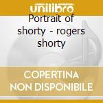 Portrait of shorty - rogers shorty cd musicale di Shorty rogers & his giants