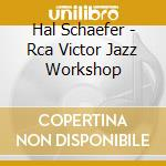 Rca victor jazz workshop - cd musicale di Schaefer Hal