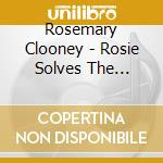 Rosie solves the swingin' - clooney rosemary cd musicale di Rosemary Clooney