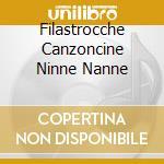 FILASTROCCHE CANZONCINE NINNE NANNE cd musicale di ARTISTI VARI
