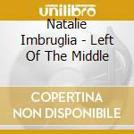 Left of the middle + 5tracks cd musicale di Natalie Imbruglia