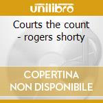 Courts the count - rogers shorty cd musicale di Sorty rogers & his orchestra
