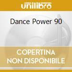 DANCE POWER 90 cd musicale di Artisti Vari
