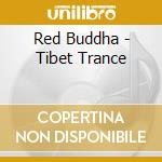 Red Buddha - Tibet Trance cd musicale di Buddha Red