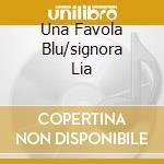 UNA FAVOLA BLU/SIGNORA LIA cd musicale di Claudio Baglioni