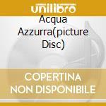 ACQUA AZZURRA(PICTURE DISC) cd musicale di Lucio Battisti