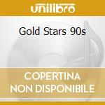 GOLD STARS 90S cd musicale di Artisti Vari