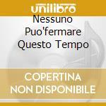 NESSUNO PUO'FERMARE QUESTO TEMPO cd musicale di Elena Cataneo
