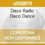 Disco Radio Disco Dance cd musicale di Artisti Vari