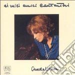 AI MIEI AMICI CANTAUTORI                  cd musicale di Ornella Vanoni
