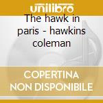 The hawk in paris - hawkins coleman cd musicale di Coleman hawkins & manny albam