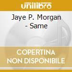 Jaye P. Morgan - Same cd musicale di P.morgan Jaye