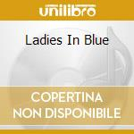 LADIES IN BLUE cd musicale di Artisti Vari