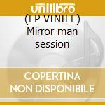 (LP VINILE) Mirror man session lp vinile