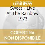 COMPLETE CONCERT - LIVE AT THE RAINBOW 1973 cd musicale di SWEET