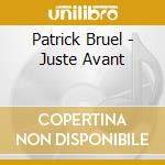 Patrick Bruel - Juste Avant cd musicale di Patrick Bruel