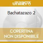 Bachatazazo 2 cd musicale
