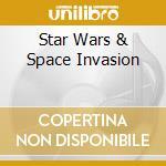 STAR WARS & SPACE INVASION cd musicale di Artisti Vari
