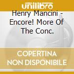 Henry Mancini - Encore! More Of The Conc. cd musicale di Henry Mancini