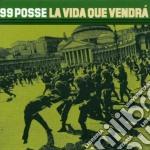 99 Posse - La Vida Que Vendra' cd musicale di Posse 99