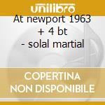 At newport 1963 + 4 bt - solal martial cd musicale di Martial Solal