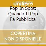 Aa.Vv. - Pop In Spot - Quando Il Pop Fa Pubblicita' cd musicale di ARTISTI VARI