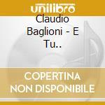 E TU...(CD ORO 24K DIG.REMASTERED) cd musicale di Claudio Baglioni