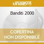 BANDITI 2000 cd musicale di Frontali Assalti