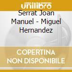 Miguel hernandez cd musicale di Serrat joan manuel