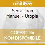 Serra Joan Manuel - Utopia cd musicale di Serrat joan manuel
