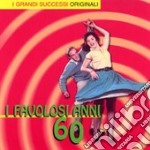 I FAVOLOSI ANNI 60 cd musicale di ARTISTI VARI
