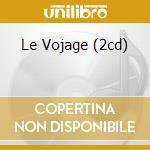 LE VOJAGE (2CD) cd musicale di ARTISTI VARI