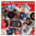 I MITICI 45giri cd musicale di ARTISTI VARI