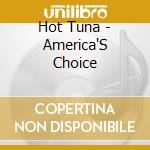 AMERICA'S CHOICE cd musicale di HOT TUNA