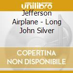 LONG JOHN SILVER cd musicale di JEFFERSON AIRPLANE