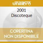 2001 DISCOTEQUE cd musicale di Artisti Vari