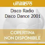 DISCO RADIO DISCO DANCE 2001 cd musicale di ARTISTI VARI