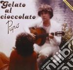 GELATO AL CIOCCOLATO cd musicale di PUPO