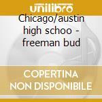 Chicago/austin high schoo - freeman bud cd musicale di Freeman Bud