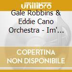 Gale Robbins & Eddie Cano Orchestra - Im' A Dreamer cd musicale di Gale robbins & eddie cano orch