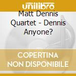 Matt Dennis Quartet - Dennis Anyone? cd musicale di Matt dennis quartet