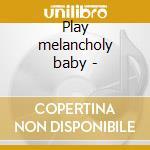 Play melancholy baby - cd musicale di Dennis Matt