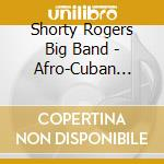 Afro-cuban influence cd musicale di Shorty rogers big ba