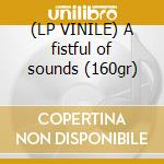 (LP VINILE) A fistful of sounds (160gr) lp vinile