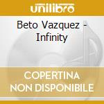 Infinity cd musicale di Vazquez Beto