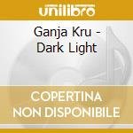 Darklight/the ganja kru cd musicale di Artisti Vari